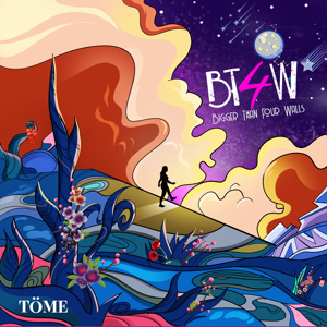 TÖME - Bt4w (Bigger Than Four Walls)