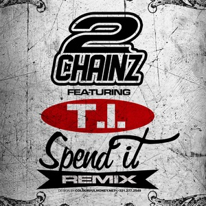 2 Chainz - Spend It (Remix) [feat. T.I.]