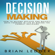 Brian Ledger - Decision Making: How to Become Decisive and Quickly Move Forward in Life by Making the Correct Decisions - High Achievers, Book 11 (Unabridged)