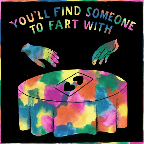 Tom Rosenthal You'll Find Someone To Fart With