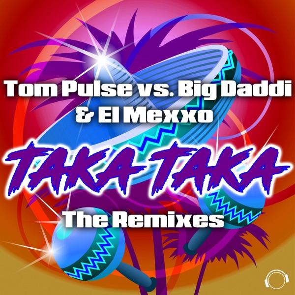 Taka Taka (The Remixes) [Tom Pulse vs. Big Daddi & El Mexxo] - EP