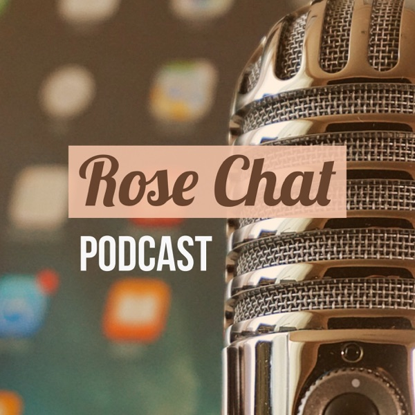 Rose Chat Podcast