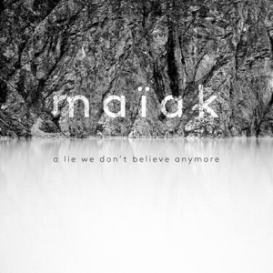 Maïak - A Lie We Don't Believe Anymore