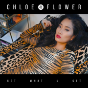 Get What U Get - Chloe Flower - Chloe Flower