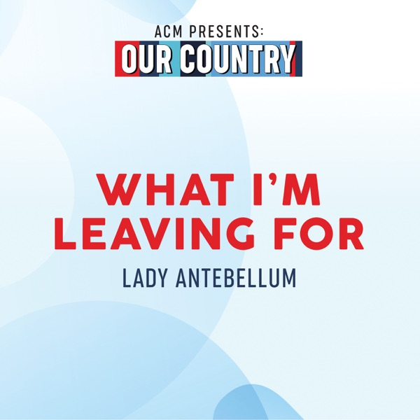 What I'm Leaving For (ACM Presents: Our Country) - Single