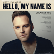 Hello, My Name Is (Greatest Hits) - Matthew West