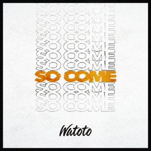 Watoto - So Come