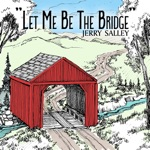 Jerry Salley - Let Me Be the Bridge