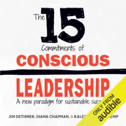 The 15 Commitments of Conscious Leadership: A New Paradigm for Sustainable Success (Unabridged)