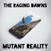 The Raging Dawns - Mutant Reality