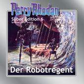 Der Robotregent - Perry Rhodan - Silber Edition 6 (Ungekürzt)