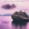 Various Artists - Chill Age for Yoga, Relax, Tai Chi, Pilates
