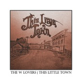 The W Lovers - This Little Town