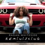 Ragan Whiteside - Reminiscing