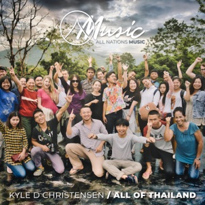 All Nations Music & Kyle D Christensen - All of Thailand