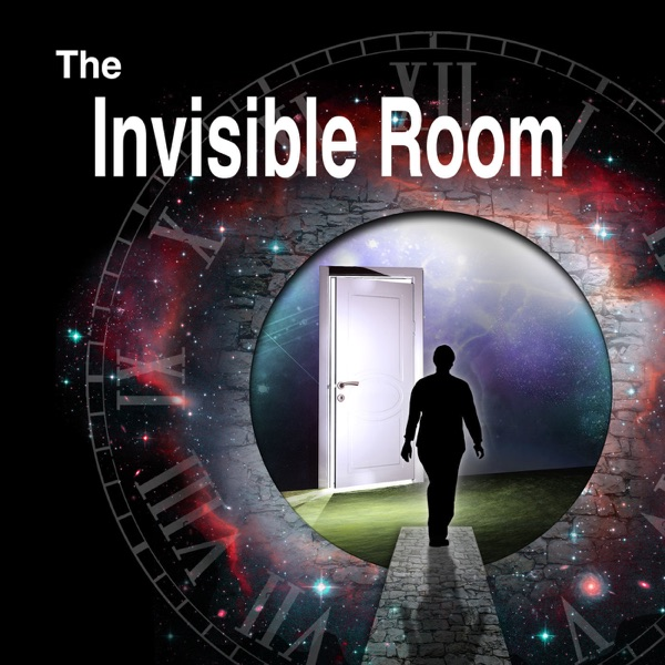 The Invisible Room Podcast for Exploring the Unknown