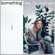 Something Has to Change - The Japanese House
