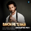 Bahon Me Tu Aaja Acoustic Mix Single