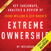 Extreme Ownership: How US Navy SEALs Lead and Win by Jocko Willink and Leif Babin  Key Takeaways, Analysis & Review (Unabridged) - Instaread