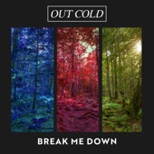 Out Cold - Break Me Down