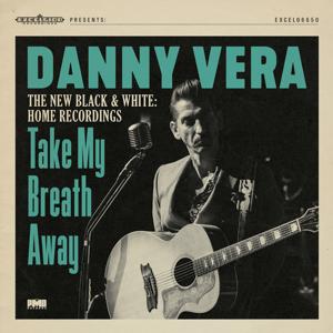 Danny Vera - Take My Breath Away (The New Black & White - Home Recordings)