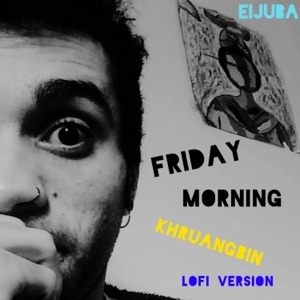 Eijuba - Friday Morning (Khruangbin - Lofi Version)