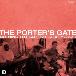 The Porter's Gate - Nothing to Fear feat. Audrey Assad