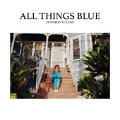 All Things Blue - Doomed to Lose
