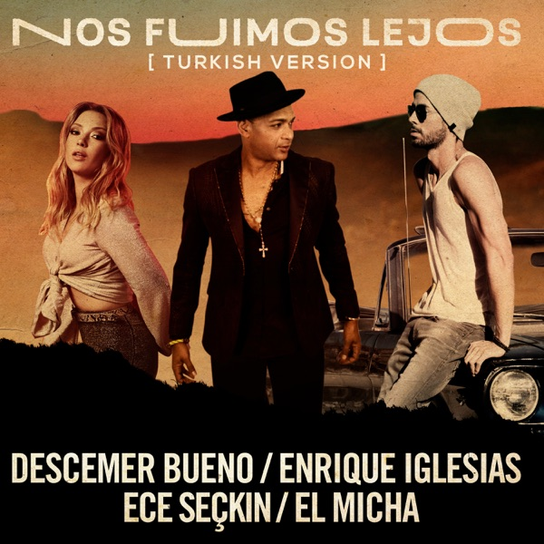 Nos Fuimos Lejos (Turkish Version) [feat. Ece Seçkin & El Micha] - Single