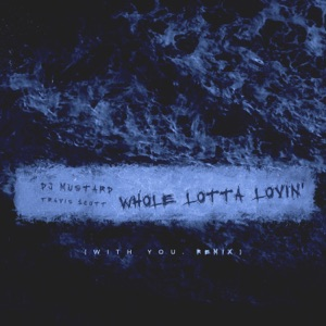 Mustard & Travis Scott - Whole Lotta Lovin' (With You Remix)