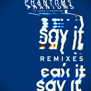 Say It (Remixes) [feat. Anna Clendening] - Single
