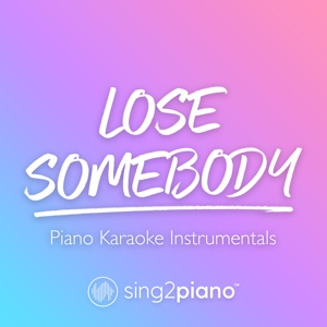 Sing2Piano - Lose Somebody (Higher Key) [Originally Performed by Kygo & Onerepublic]