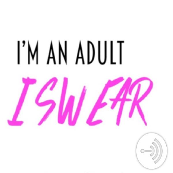 I'm An Adult I Swear