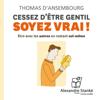 Cessez d'être gentil, soyez vrai - Thomas d'Ansembourg