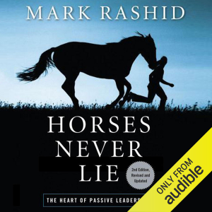 Horses Never Lie, 2nd Edition: The Heart of Passive Leadership (Unabridged)