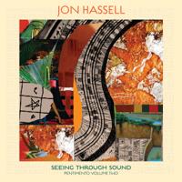 Jon Hassell - Seeing Through Sound (Pentimento Volume Two) artwork