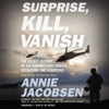 Annie Jacobsen - Surprise, Kill, Vanish  artwork