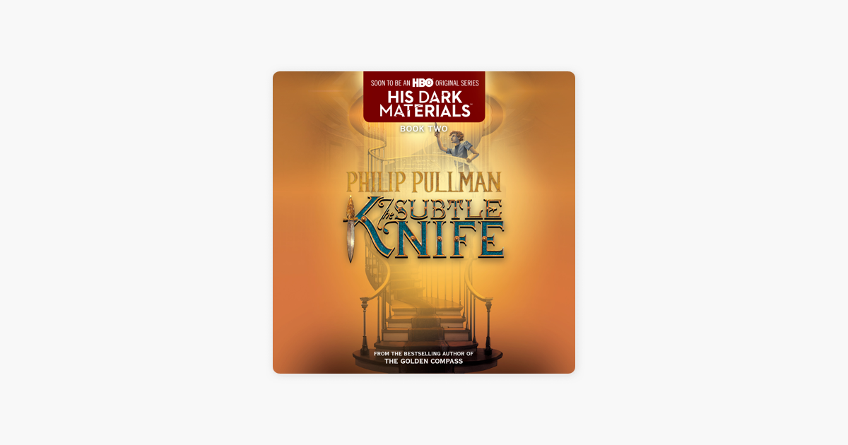 The Subtle Knife: His Dark Materials (Unabridged) - Philip Pullman