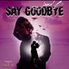 Say Goodbye (feat. Jamal B.) - Single