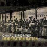 Charlie Porter - Immigration Nation