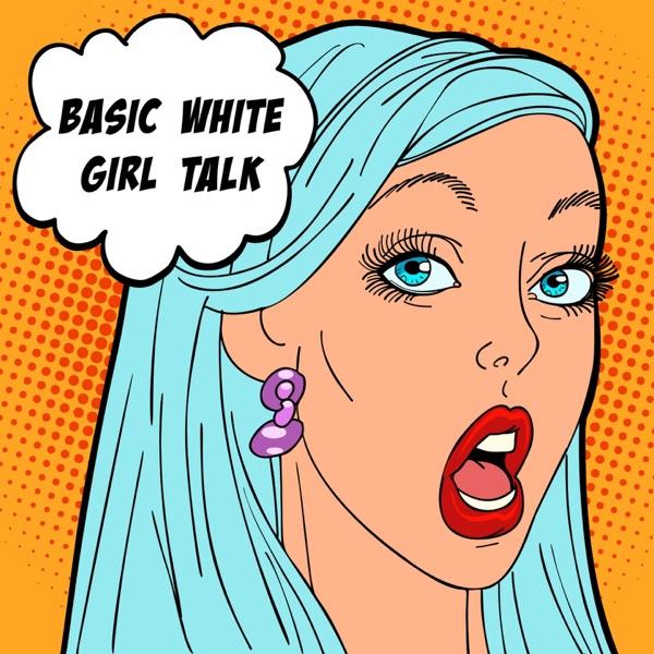 Basic White Girl Talk
