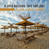 Ibiza Sexy Chill Beats - # 2019 Balearic Cafe Chillout Island Lounge Summer: Top 100, Easy Listening
