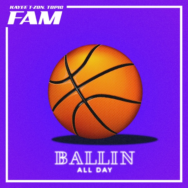 Ballin' All Day (feat. KAYEF, T-Zon & Topic) - Single