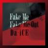 4. FAKE ME FAKE ME OUT - EP - Da-iCE