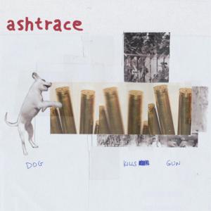 Ashtrace - Dog Kills Gun