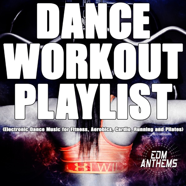 Various Artists - Dance Workout Playlist (Electronic Dance Music for Fitness, Aerobics, Cardio, Running and Pilates)