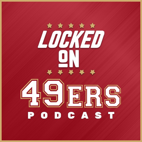 Locked On 49ers - Daily Podcast On The San Francisco 49ers