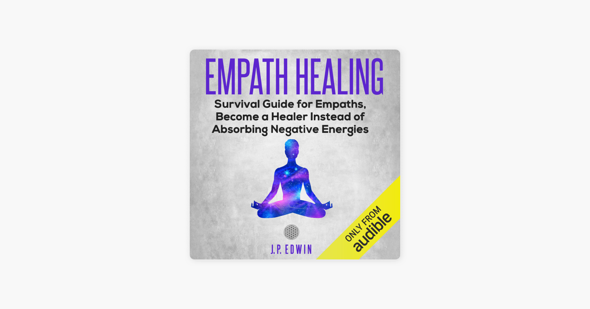 Empath Healing: Survival Guide for Empaths, Become a Healer Instead of  Absorbing Negative Energies (Unabridged)