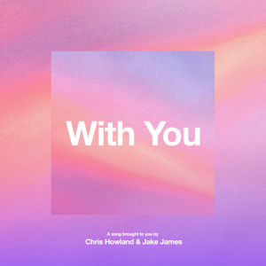 Chris Howland & Jake James - With You