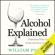 William Porter - Alcohol Explained (Unabridged)